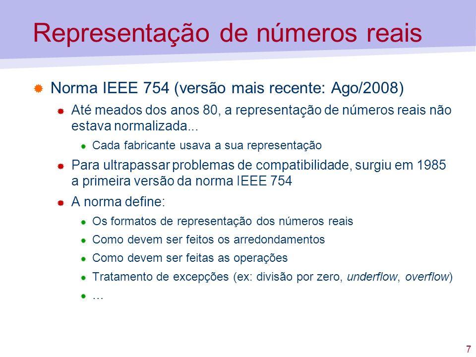 8 Representação de números reais Formato de um número real (virgula flutuante) Precisão simples – 32 bits – float 1 bit que define o sinal (0 – positivo; 1 – negativo) 8 bits para o expoente (representado em excesso 127) 23 bits para a mantissa, representada em magnitude Valor do número: (-1) sinal 1.mantissa 2 expoente