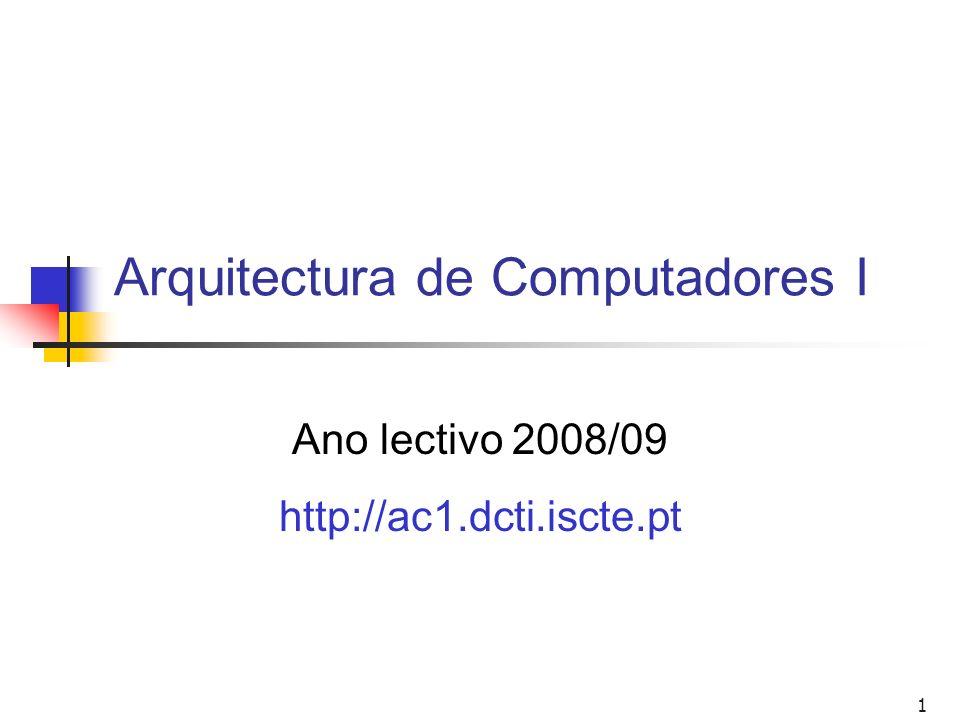 1 Arquitectura de Computadores I Ano lectivo 2008/09 http://ac1.dcti.iscte.pt