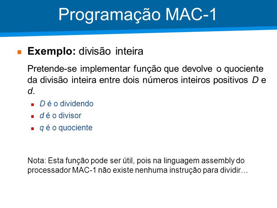 Academia ISCTE – Arquitectura de Computadores Programação MAC-1 Exemplo: divisão inteira Pretende-se implementar função que devolve o quociente da div