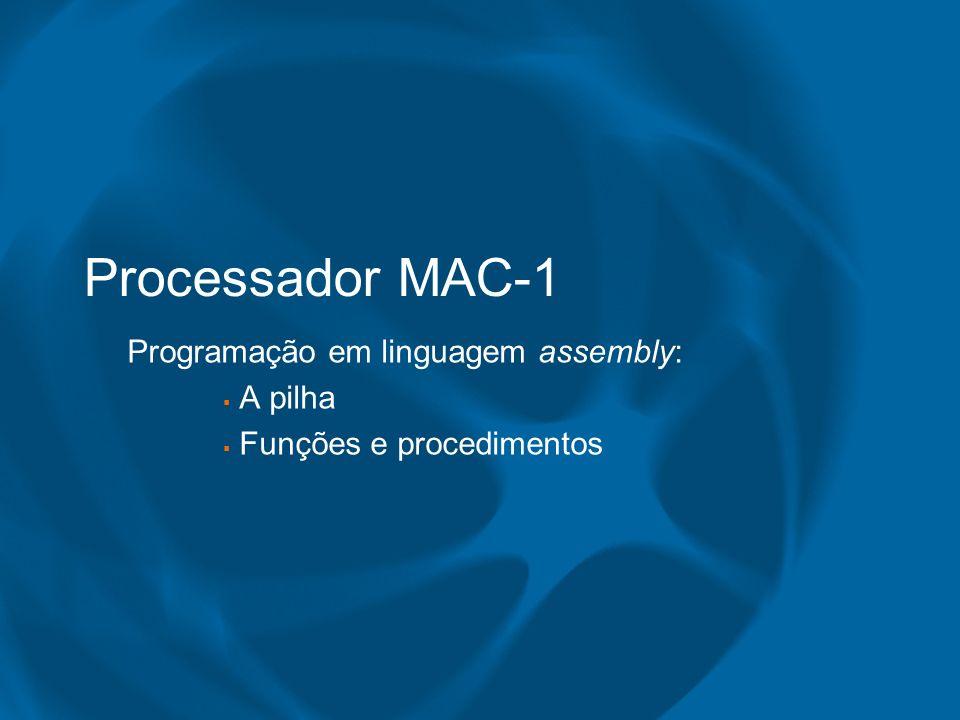 Processador MAC-1 Programação em linguagem assembly: A pilha Funções e procedimentos