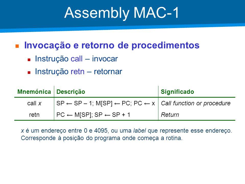 Academia ISCTE – Arquitectura de Computadores Assembly MAC-1 Invocação e retorno de procedimentos Instrução call – invocar Instrução retn – retornar M