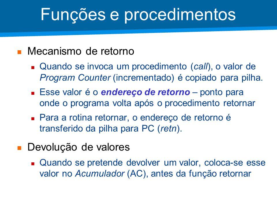 Academia ISCTE – Arquitectura de Computadores Funções e procedimentos Mecanismo de retorno Quando se invoca um procedimento (call), o valor de Program