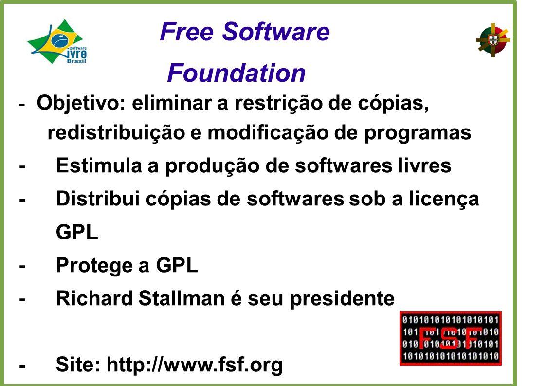 - Objetivo: eliminar a restrição de cópias, redistribuição e modificação de programas -Estimula a produção de softwares livres -Distribui cópias de softwares sob a licença GPL -Protege a GPL -Richard Stallman é seu presidente -Site: http://www.fsf.org Free Software Foundation