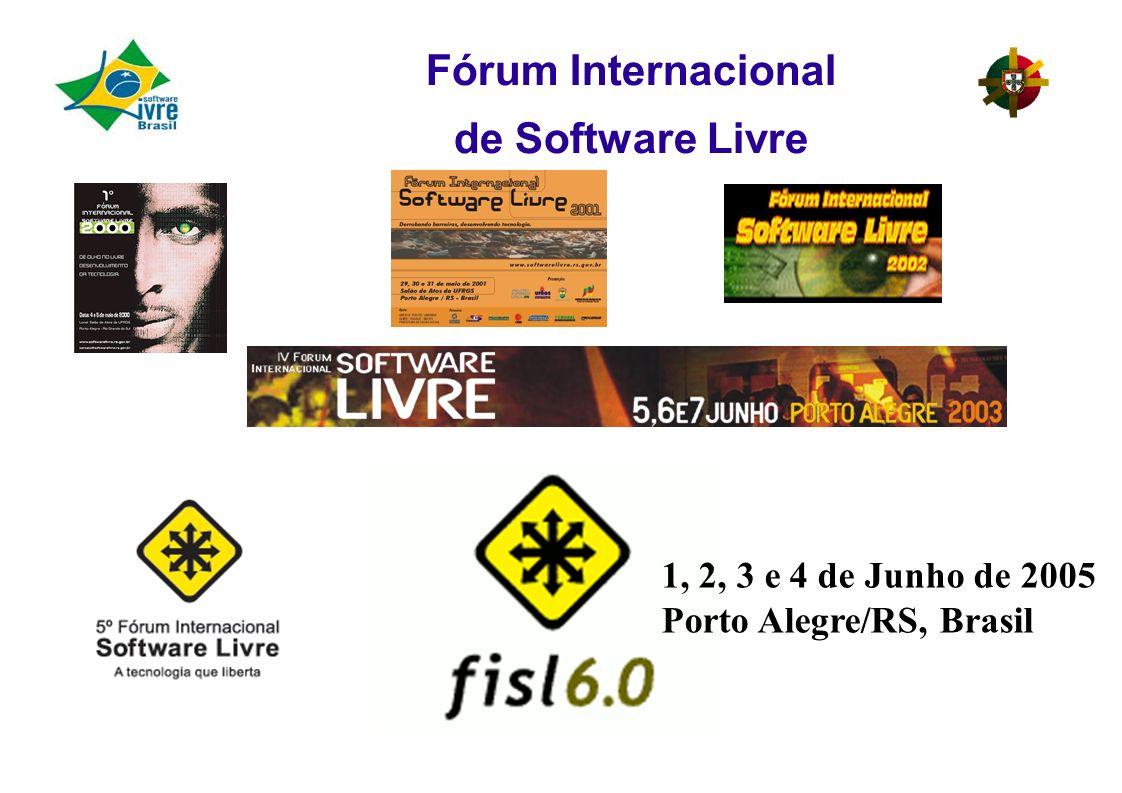 Fórum Internacional de Software Livre 1, 2, 3 e 4 de Junho de 2005 Porto Alegre/RS, Brasil