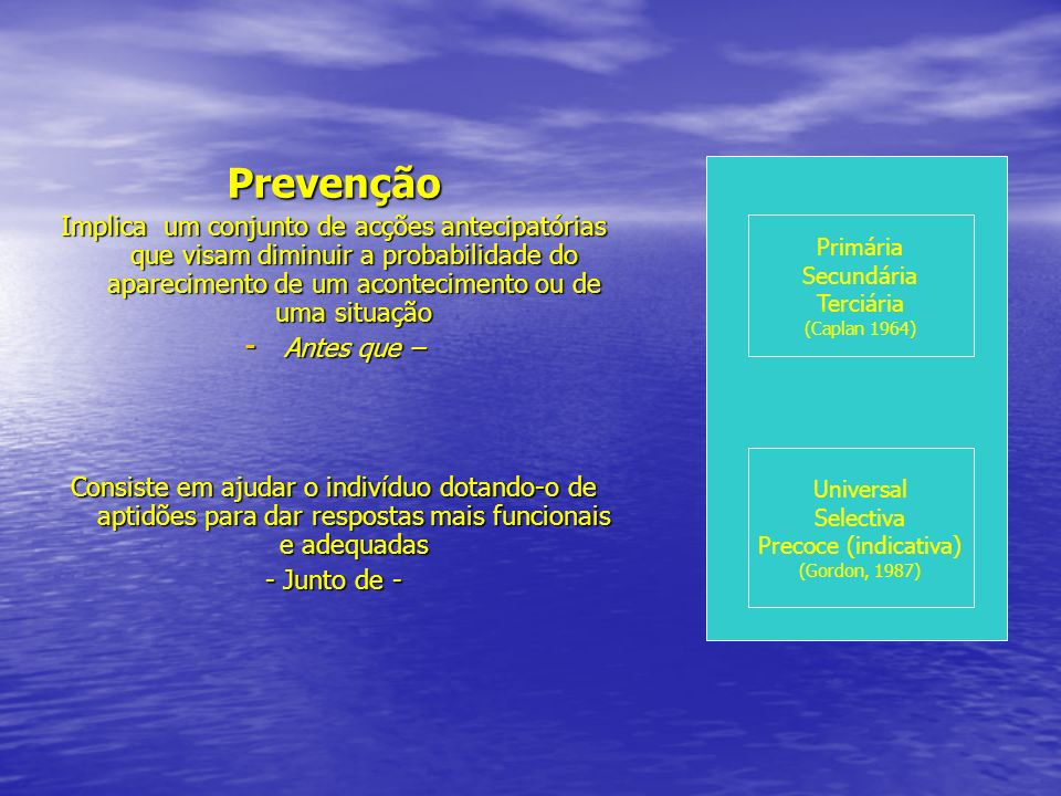 Prevenção Implica um conjunto de acções antecipatórias que visam diminuir a probabilidade do aparecimento de um acontecimento ou de uma situação - Ant