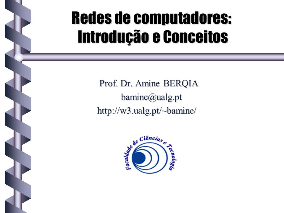 Redes de computadores: Introdução e Conceitos Prof. Dr. Amine BERQIA bamine@ualg.pt http://w3.ualg.pt/~bamine/
