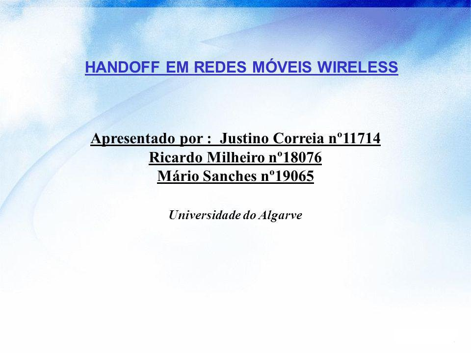 Han doff in wire less mob ile netw orks F-T in mobile systems & wireless architecture Apresentado por : Justino Correia nº11714 Ricardo Milheiro nº180