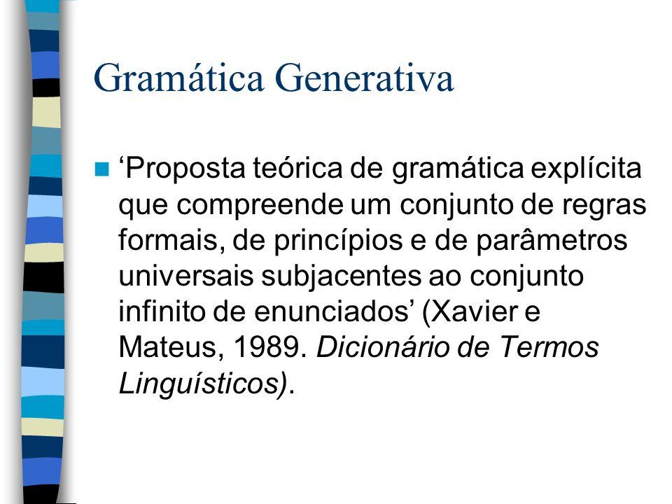 Gramática Generativa Proposta teórica de gramática explícita que compreende um conjunto de regras formais, de princípios e de parâmetros universais su