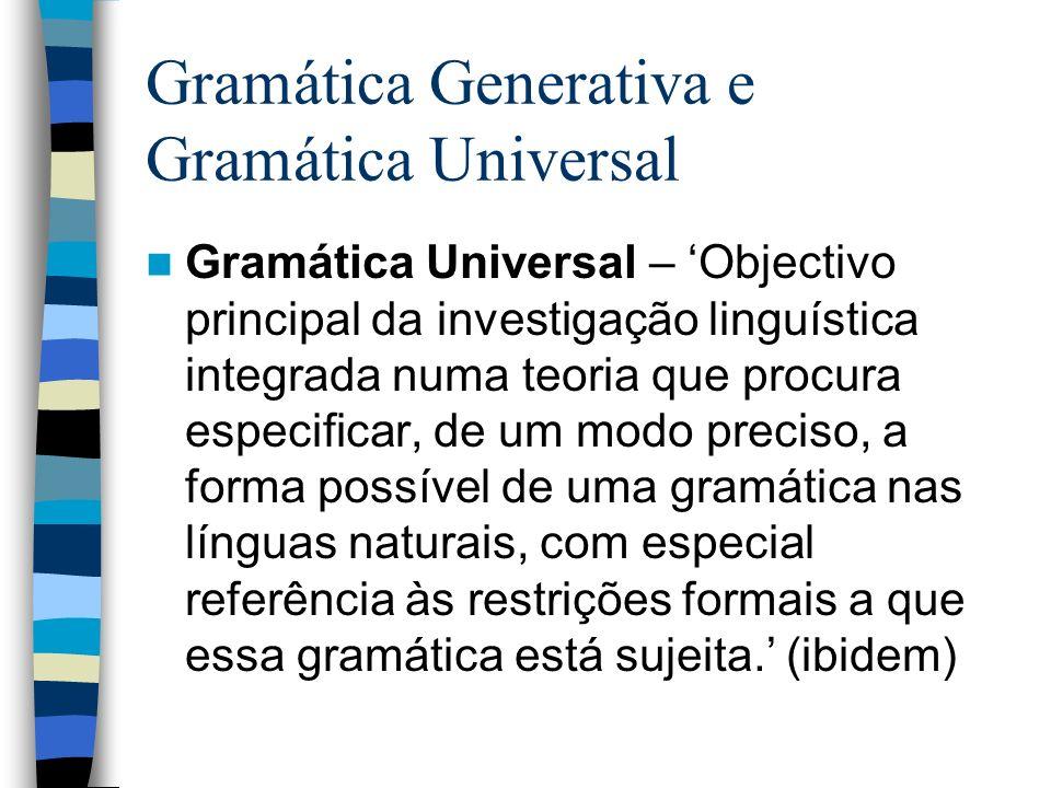 Gramática Generativa e Gramática Universal Gramática Universal – Objectivo principal da investigação linguística integrada numa teoria que procura esp