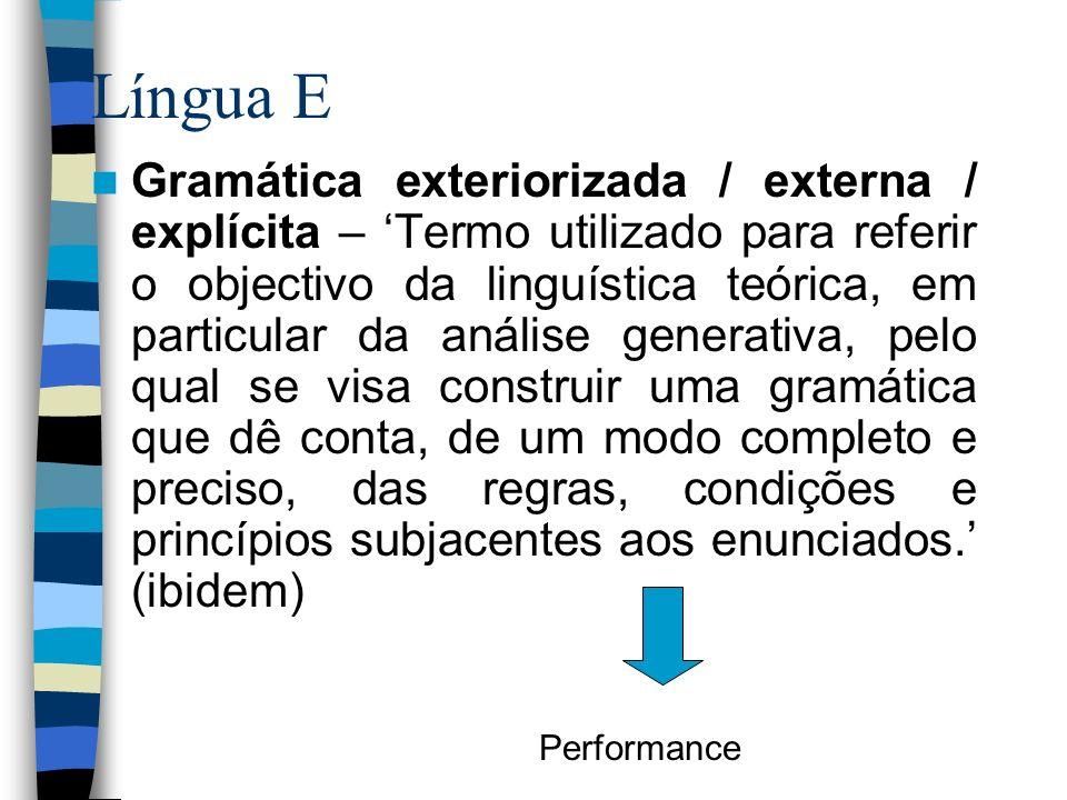 Língua E Gramática exteriorizada / externa / explícita – Termo utilizado para referir o objectivo da linguística teórica, em particular da análise gen
