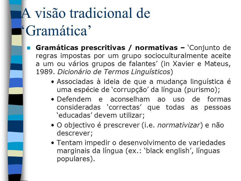 A visão tradicional de Gramática Gramáticas prescritivas / normativas – Conjunto de regras impostas por um grupo socioculturalmente aceite a um ou vár