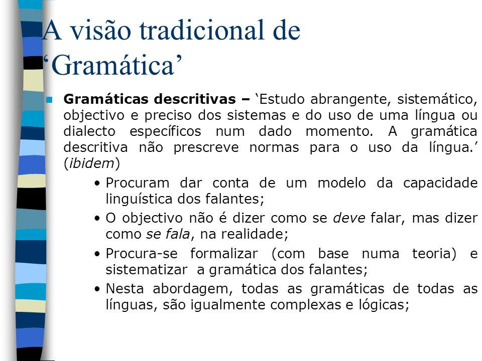 A visão tradicional de Gramática Gramáticas descritivas – Estudo abrangente, sistemático, objectivo e preciso dos sistemas e do uso de uma língua ou d