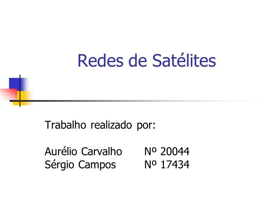 Redes de Satélites Trabalho realizado por: Aurélio CarvalhoNº 20044 Sérgio Campos Nº 17434