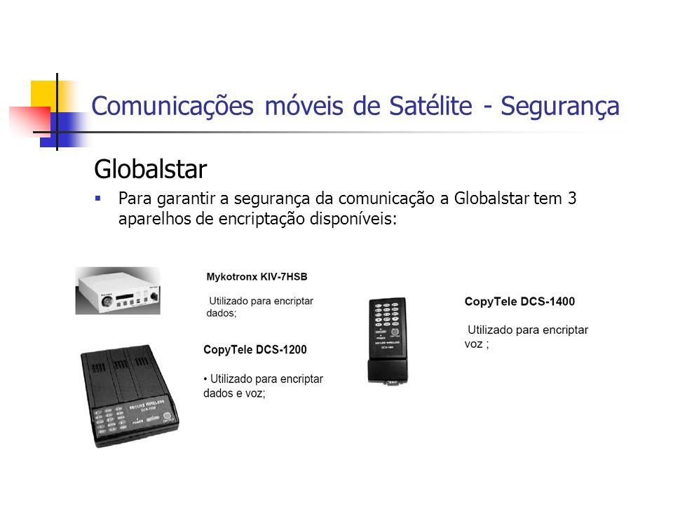 Comunicações móveis de Satélite - Segurança Globalstar Para garantir a segurança da comunicação a Globalstar tem 3 aparelhos de encriptação disponíveis: