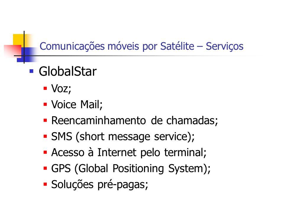 Comunicações móveis por Satélite – Serviços GlobalStar Voz; Voice Mail; Reencaminhamento de chamadas; SMS (short message service); Acesso à Internet pelo terminal; GPS (Global Positioning System); Soluções pré-pagas;