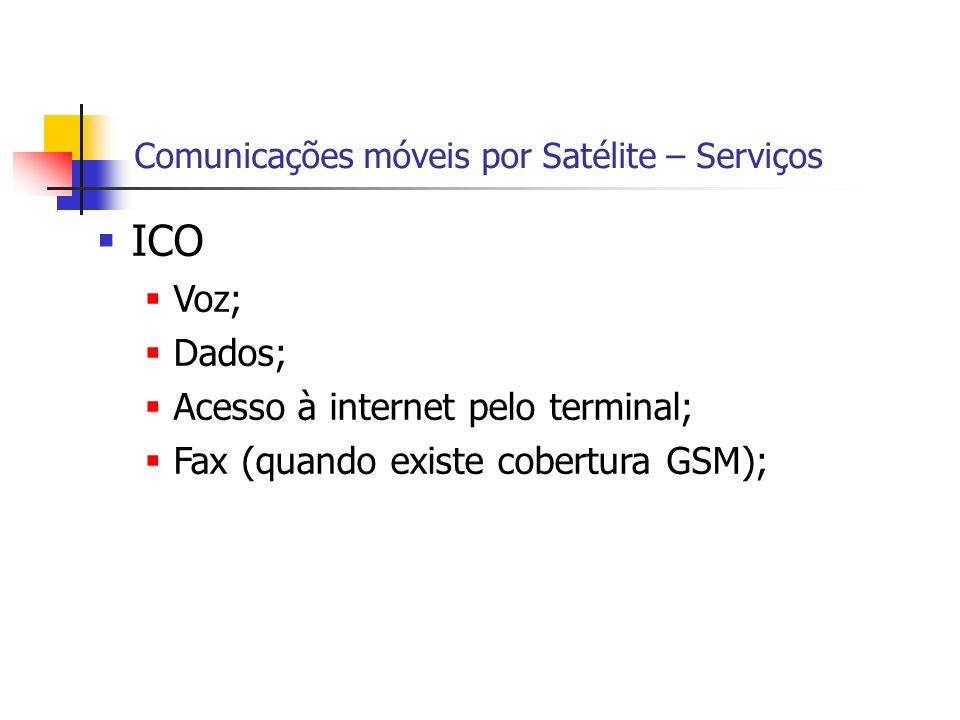 Comunicações móveis por Satélite – Serviços ICO Voz; Dados; Acesso à internet pelo terminal; Fax (quando existe cobertura GSM);