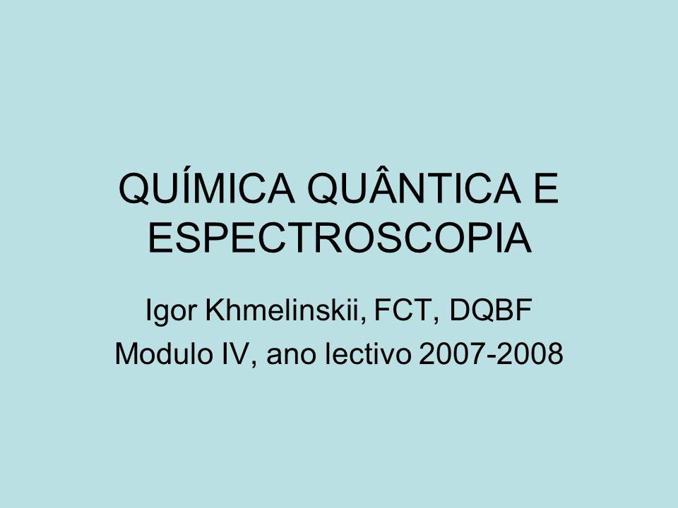 QUÍMICA QUÂNTICA E ESPECTROSCOPIA Igor Khmelinskii, FCT, DQBF Modulo IV, ano lectivo 2007-2008