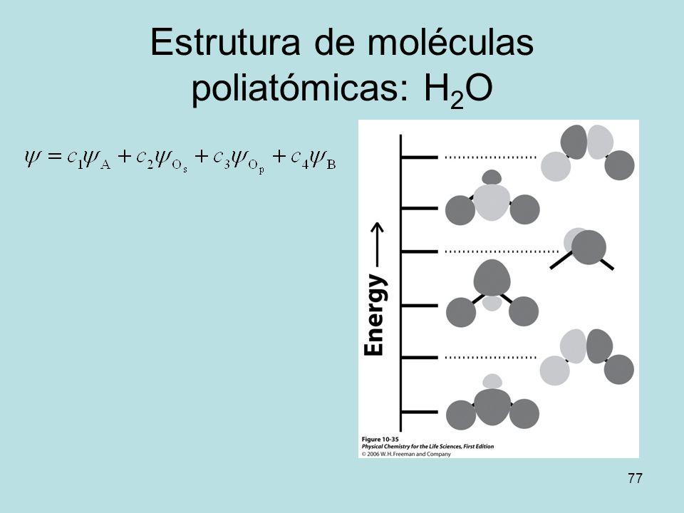 77 Estrutura de moléculas poliatómicas: H 2 O