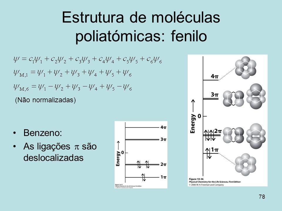 78 Estrutura de moléculas poliatómicas: fenilo (Não normalizadas) Benzeno: As ligações são deslocalizadas