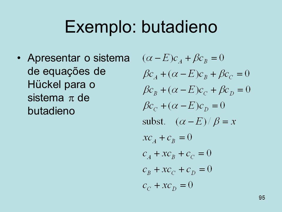 95 Exemplo: butadieno Apresentar o sistema de equações de Hückel para o sistema de butadieno