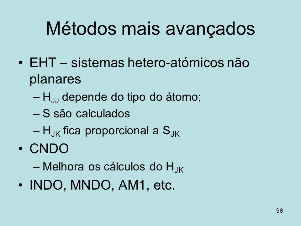 96 Métodos mais avançados EHT – sistemas hetero-atómicos não planares –H JJ depende do tipo do átomo; –S são calculados –H JK fica proporcional a S JK