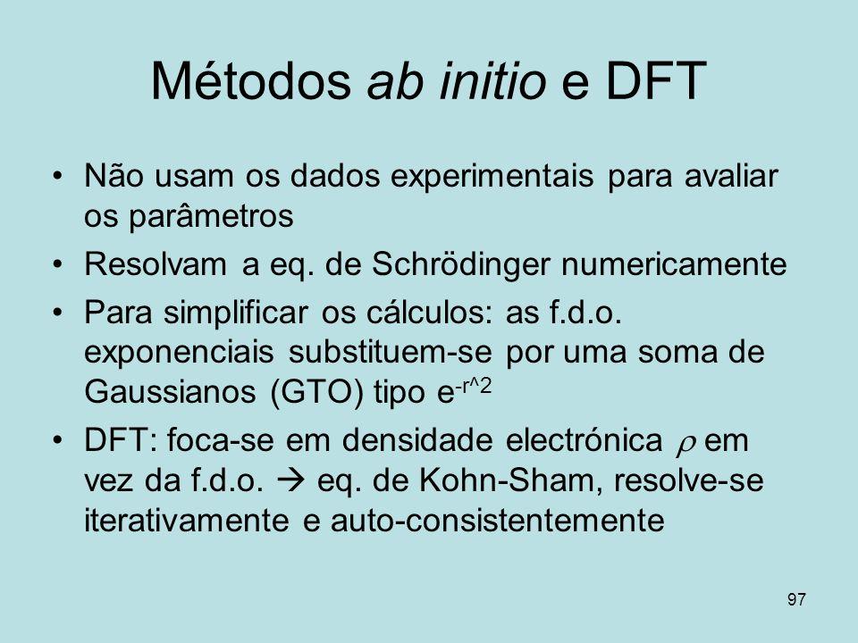 97 Métodos ab initio e DFT Não usam os dados experimentais para avaliar os parâmetros Resolvam a eq. de Schrödinger numericamente Para simplificar os