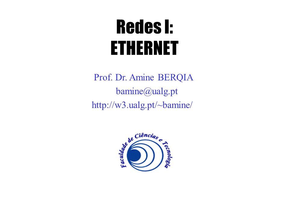 Redes I: ETHERNET Prof. Dr. Amine BERQIA bamine@ualg.pt http://w3.ualg.pt/~bamine/