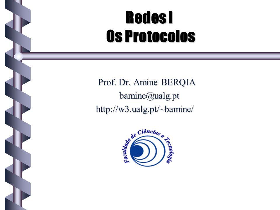 Redes I Os Protocolos Prof. Dr. Amine BERQIA bamine@ualg.pt http://w3.ualg.pt/~bamine/