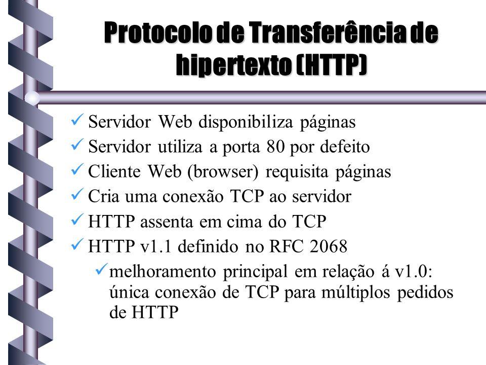 Protocolo de Transferência de hipertexto (HTTP) Servidor Web disponibiliza páginas Servidor utiliza a porta 80 por defeito Cliente Web (browser) requi