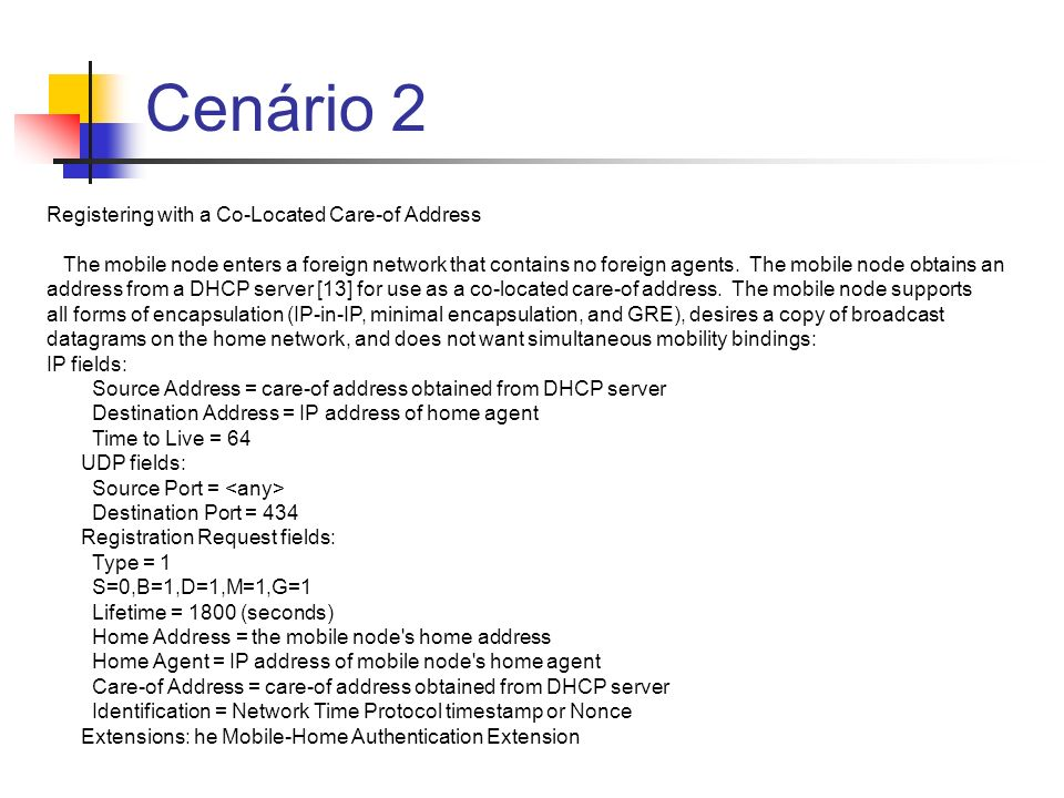 Cenário 2 Registering with a Co-Located Care-of Address The mobile node enters a foreign network that contains no foreign agents. The mobile node obta