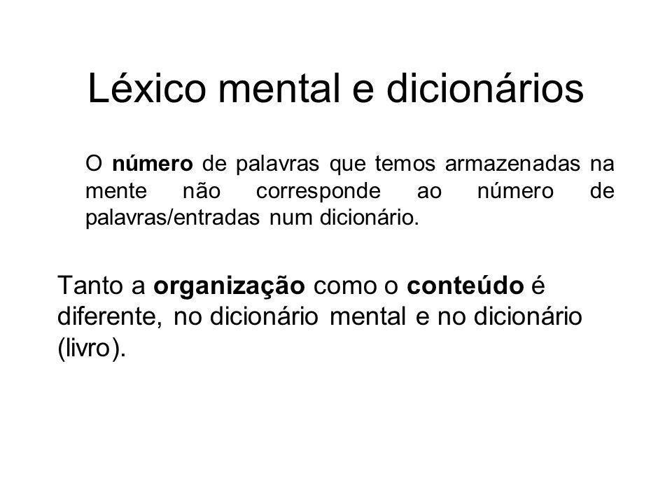 Léxico mental e dicionários O número de palavras que temos armazenadas na mente não corresponde ao número de palavras/entradas num dicionário. Tanto a