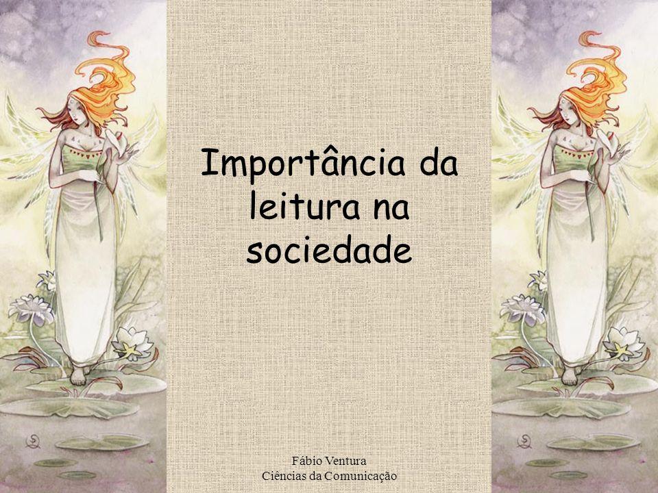 Fábio Ventura Ciências da Comunicação Importância da leitura na sociedade