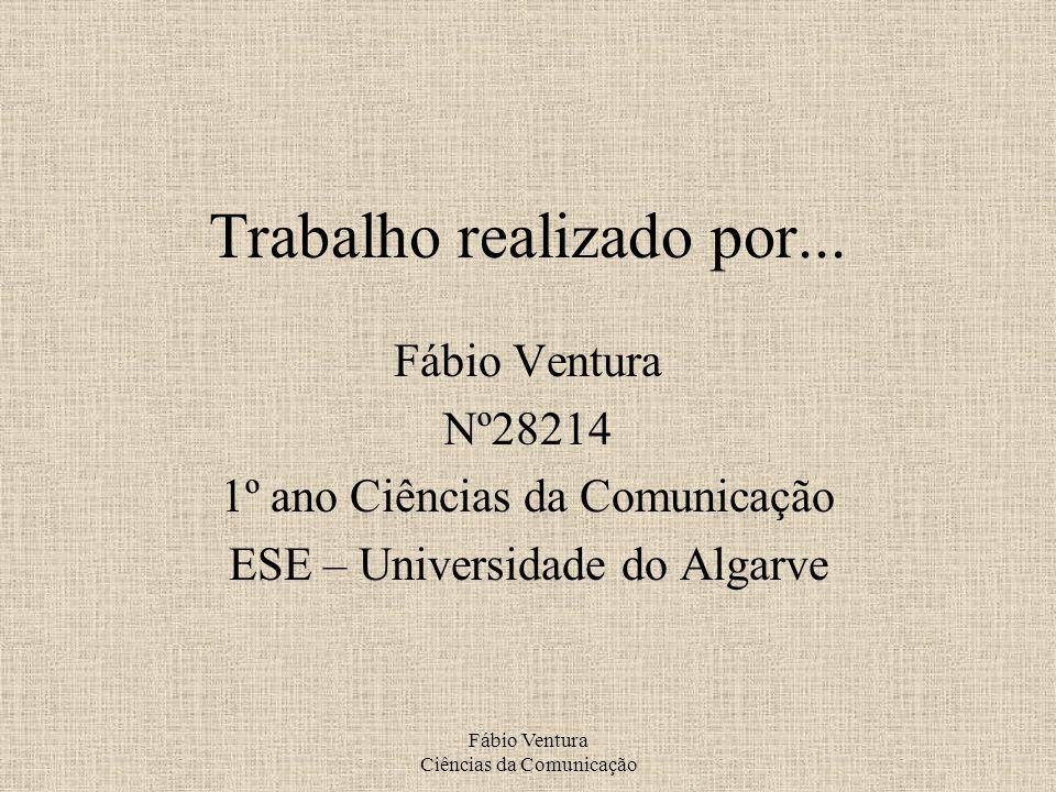 Fábio Ventura Ciências da Comunicação Trabalho realizado por...