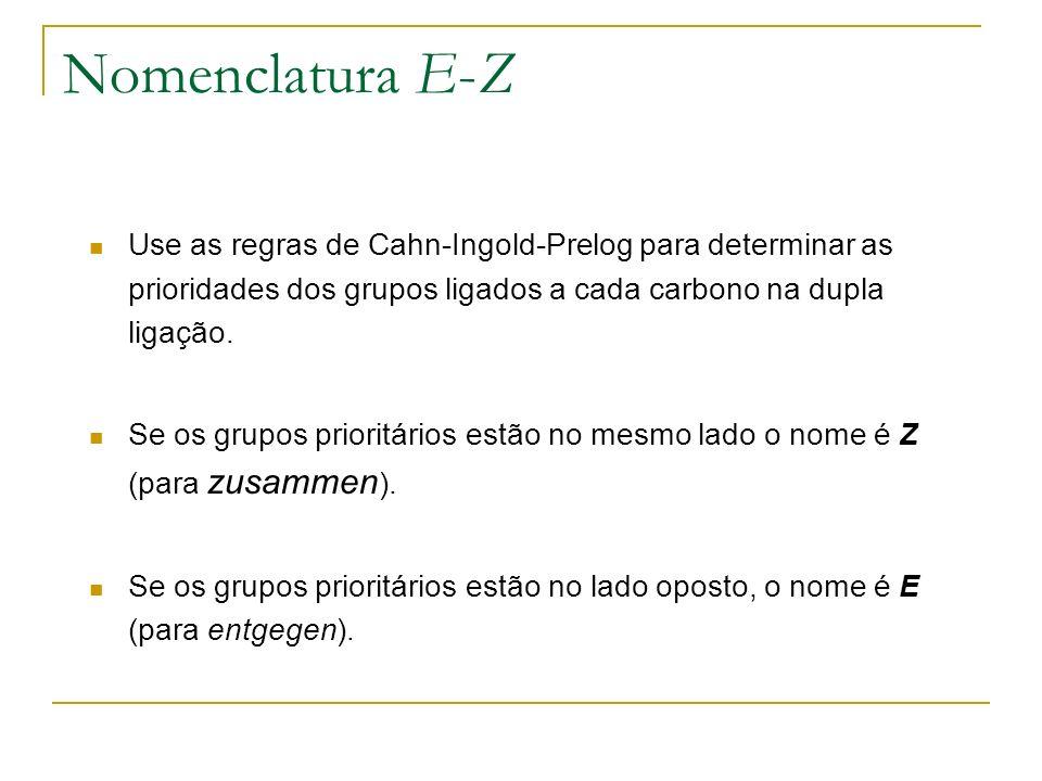 Nomenclatura E-Z Use as regras de Cahn-Ingold-Prelog para determinar as prioridades dos grupos ligados a cada carbono na dupla ligação. Se os grupos p