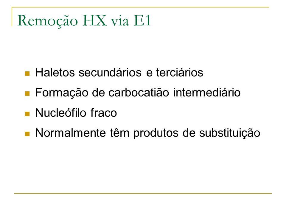 Remoção HX via E1 Haletos secundários e terciários Formação de carbocatião intermediário Nucleófilo fraco Normalmente têm produtos de substituição
