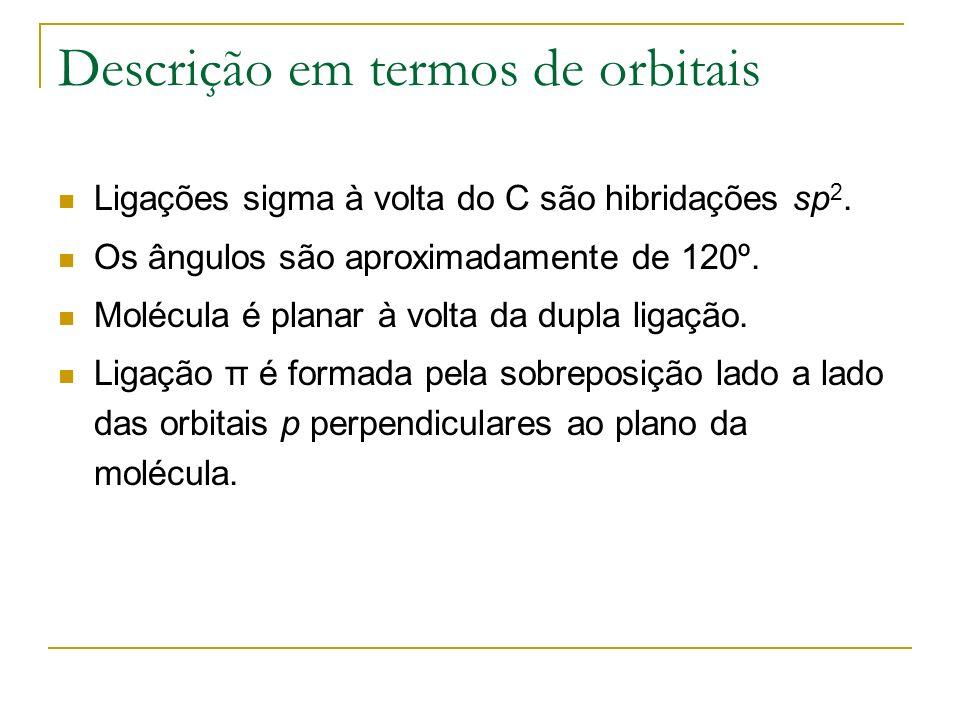 Descrição em termos de orbitais Ligações sigma à volta do C são hibridações sp 2. Os ângulos são aproximadamente de 120º. Molécula é planar à volta da
