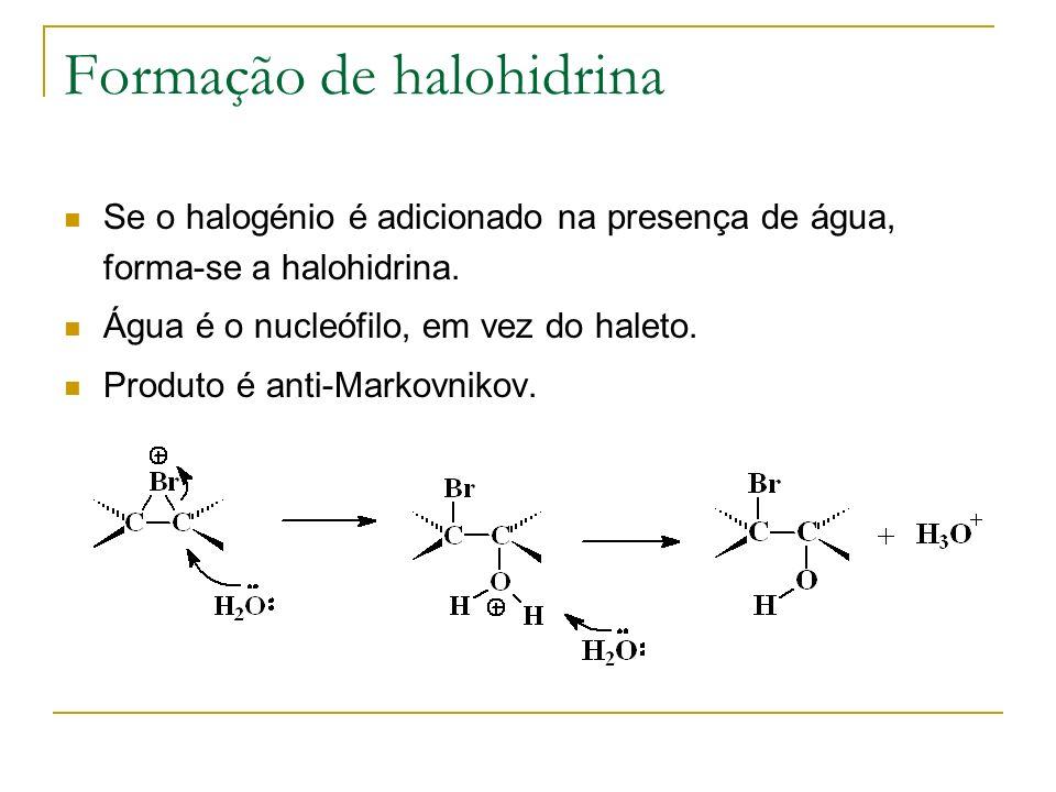Formação de halohidrina Se o halogénio é adicionado na presença de água, forma-se a halohidrina. Água é o nucleófilo, em vez do haleto. Produto é anti