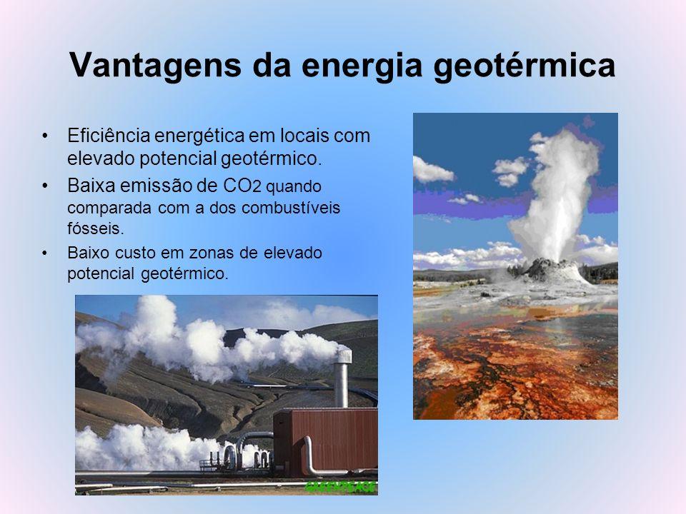 Vantagens da energia geotérmica Eficiência energética em locais com elevado potencial geotérmico. Baixa emissão de CO 2 quando comparada com a dos com