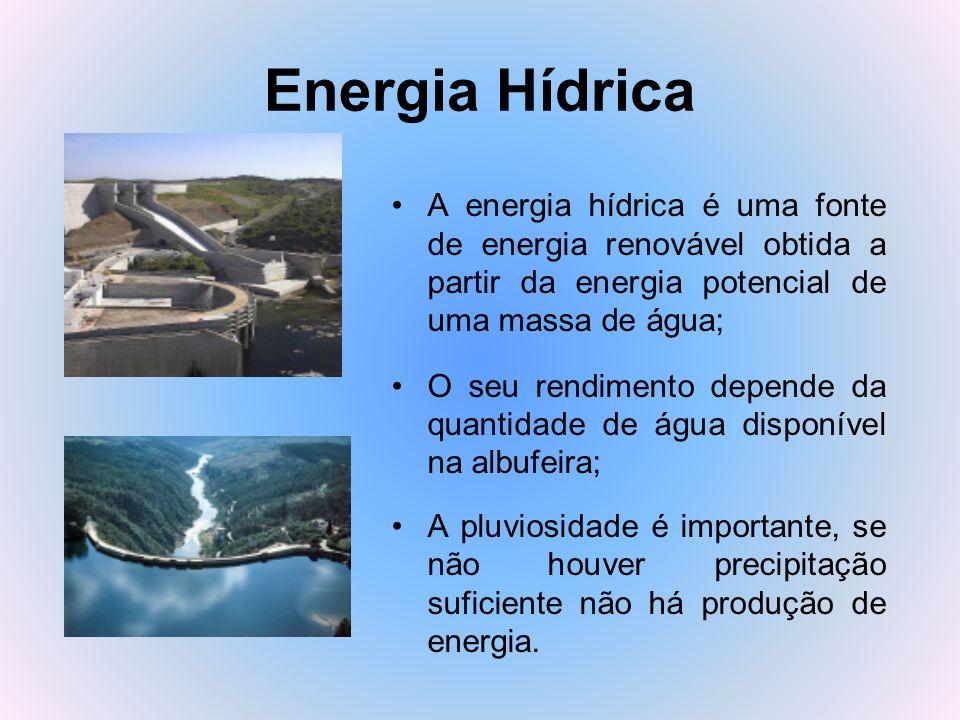 Energia Hídrica A energia hídrica é uma fonte de energia renovável obtida a partir da energia potencial de uma massa de água; O seu rendimento depende