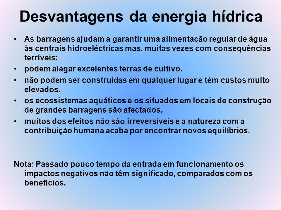 Desvantagens da energia hídrica As barragens ajudam a garantir uma alimentação regular de água às centrais hidroeléctricas mas, muitas vezes com conse