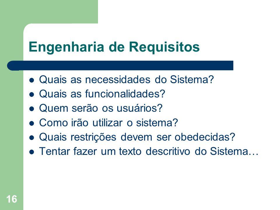 16 Engenharia de Requisitos Quais as necessidades do Sistema? Quais as funcionalidades? Quem serão os usuários? Como irão utilizar o sistema? Quais re