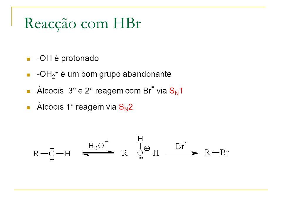 Reacção com HBr -OH é protonado -OH 2 + é um bom grupo abandonante Álcoois 3° e 2° reagem com Br - via S N 1 Álcoois 1° reagem via S N 2
