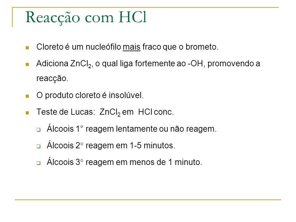 Reacção com HCl Cloreto é um nucleófilo mais fraco que o brometo. Adiciona ZnCl 2, o qual liga fortemente ao -OH, promovendo a reacção. O produto clor