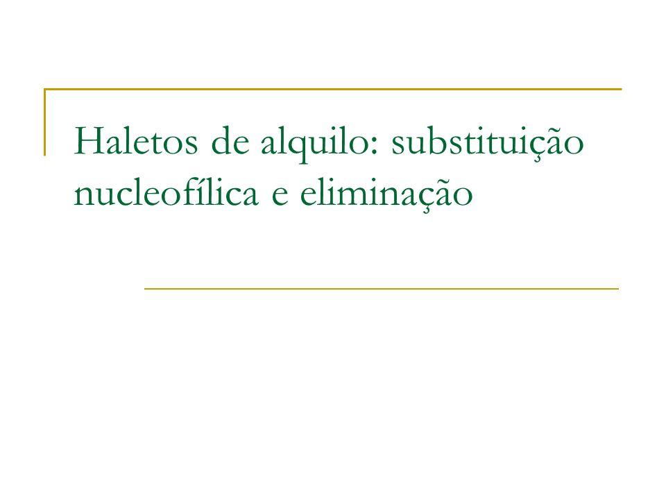 Estrutura do Substrato Velocidades relative para SN 2 : CH 3 X > 1° > 2° >> 3° Haletos terciários não reagem via mecanismo S N 2, devido a impedimento estereo.