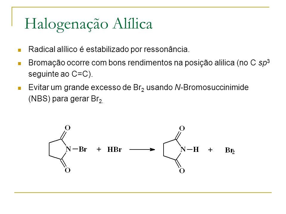 Halogenação Alílica Radical alílico é estabilizado por ressonância. Bromação ocorre com bons rendimentos na posição alilica (no C sp 3 seguinte ao C=C