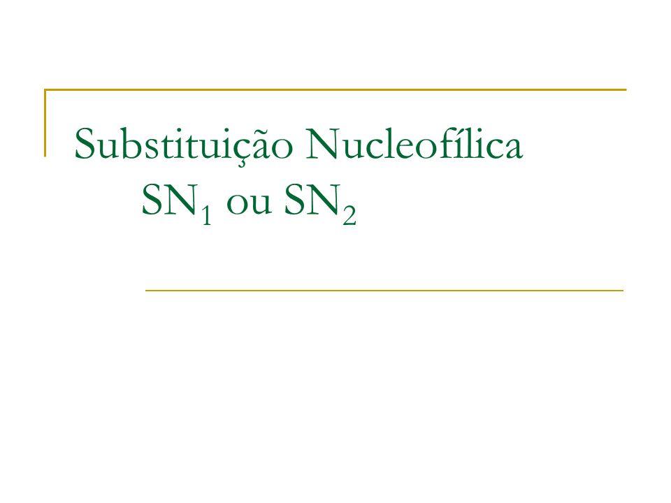 Substituição Nucleofílica SN 1 ou SN 2