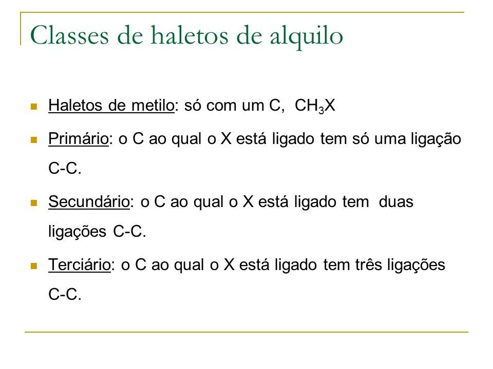 Classes de haletos de alquilo Haletos de metilo: só com um C, CH 3 X Primário: o C ao qual o X está ligado tem só uma ligação C-C. Secundário: o C ao