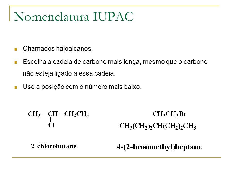 Nomenclatura IUPAC Chamados haloalcanos. Escolha a cadeia de carbono mais longa, mesmo que o carbono não esteja ligado a essa cadeia. Use a posição co