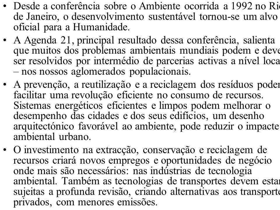 Desde a conferência sobre o Ambiente ocorrida a 1992 no Rio de Janeiro, o desenvolvimento sustentável tornou-se um alvo oficial para a Humanidade. A A