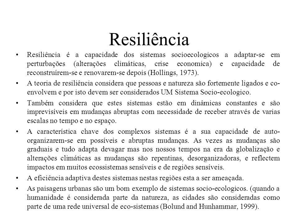 Resiliência Resiliência é a capacidade dos sistemas socioecologicos a adaptar-se em perturbações (alterações climáticas, crise economica) e capacidade de reconstruírem-se e renovarem-se depois (Hollings, 1973).